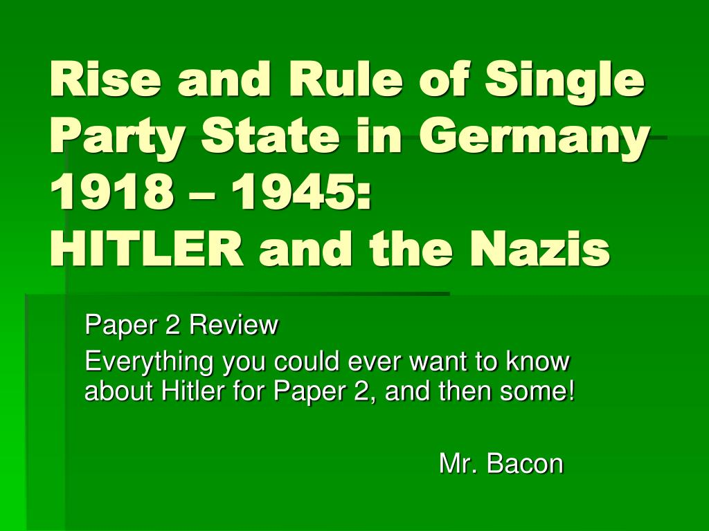 rise and rule of single party state in germany 1918 1945 hitler and the nazis l.