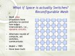 what if space is actually switches reconfigurable mesh