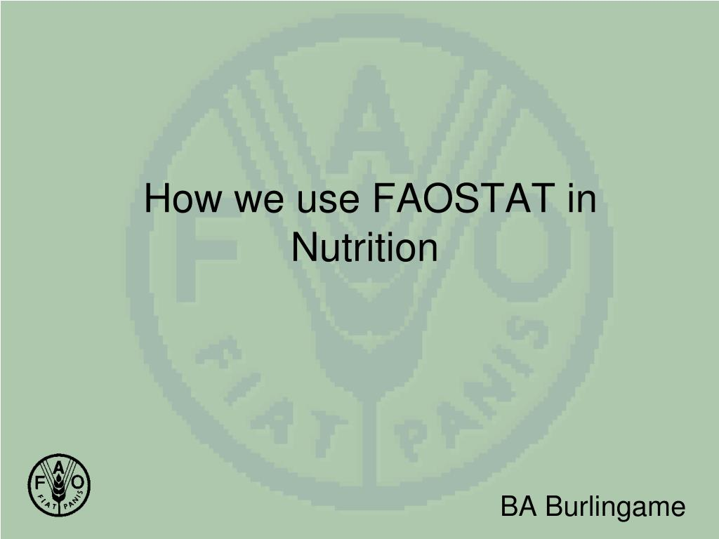 how we use faostat in nutrition l.