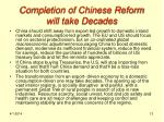 completion of chinese reform will take decades