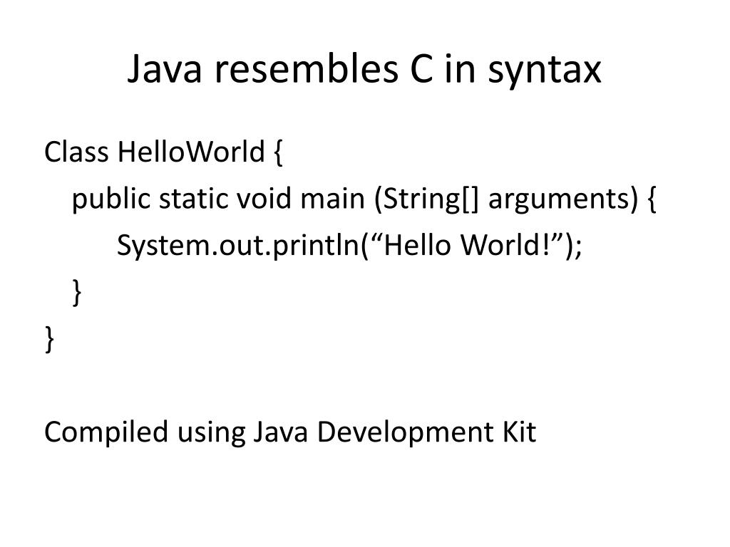 Java resembles C in syntax
