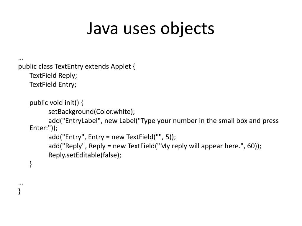 Java uses objects