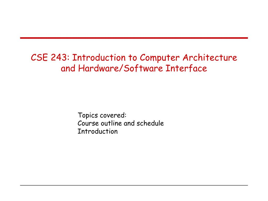 cse 243 introduction to computer architecture and hardware software interface l.