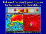 enhanced decision support systems for forecasters decision makers