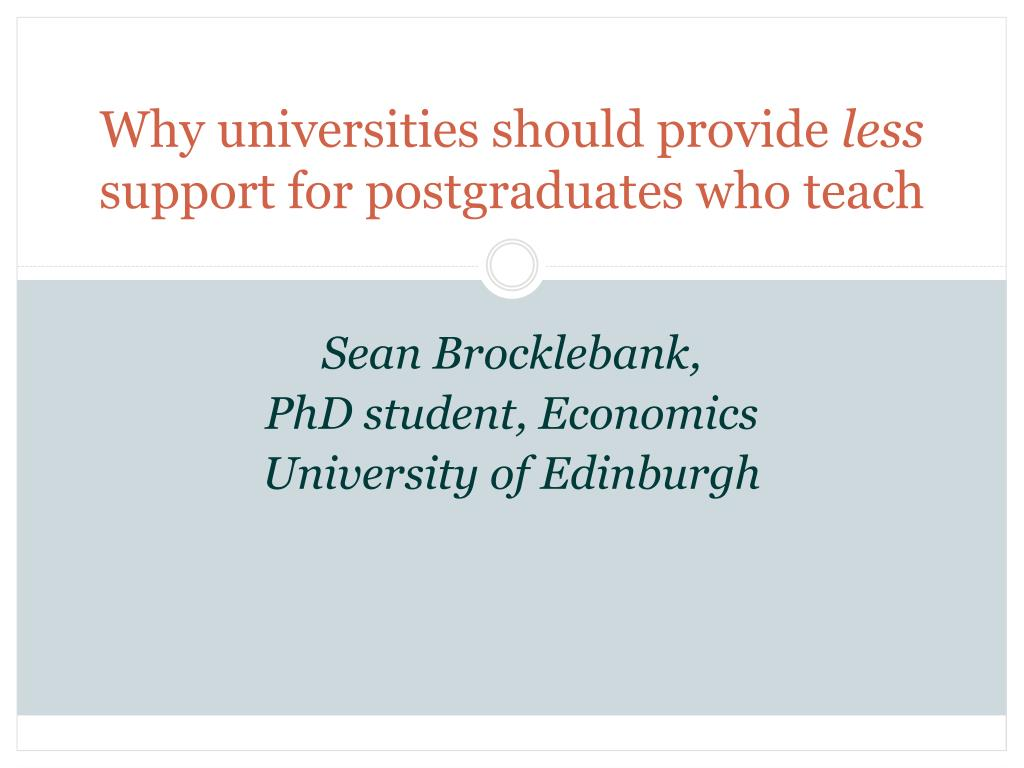why universities should provide less support for postgraduates who teach l.