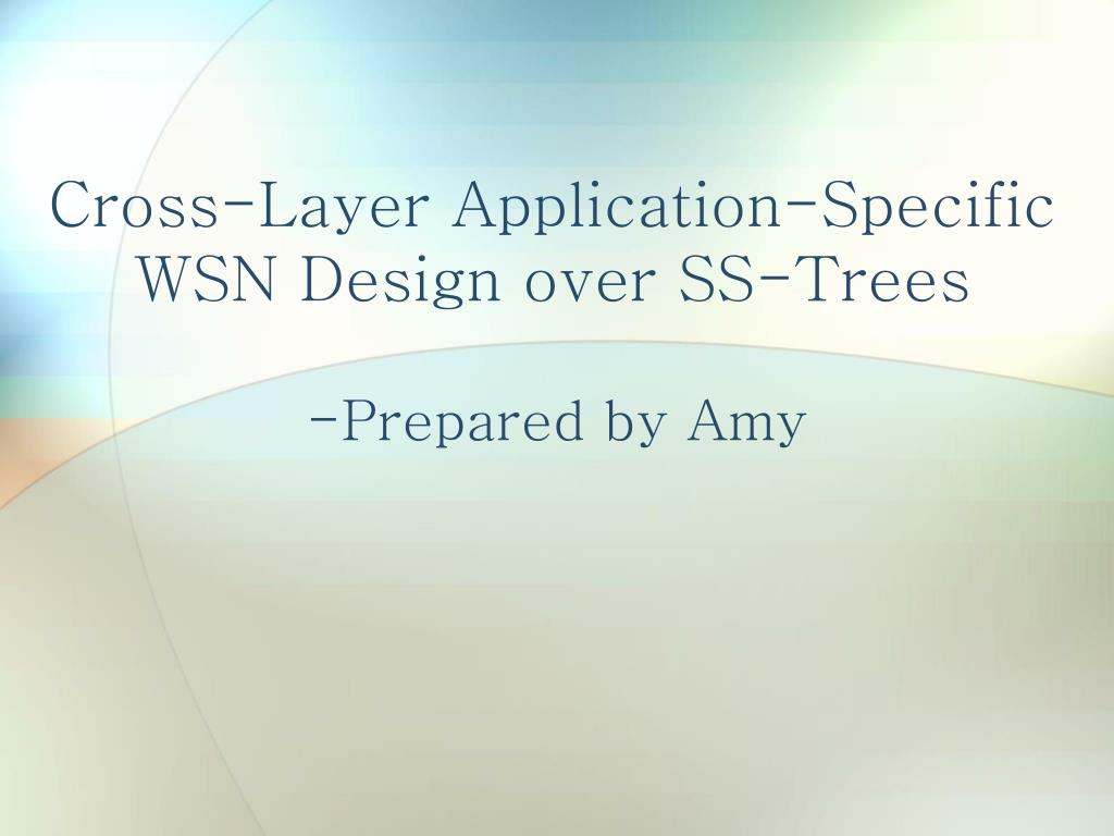 cross layer application specific wsn design over ss trees l.