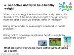 6 get active and try to be a healthy weight