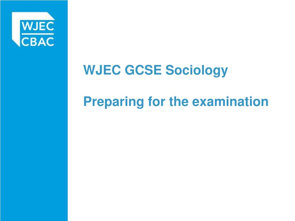wjec gcse sociology preparing for the examination l.