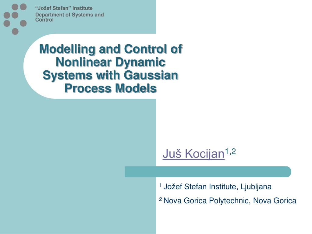 modelling and control of nonlinear dynamic systems with gaussian process models l.