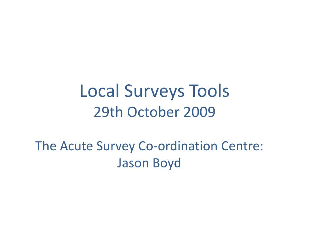 local surveys tools 29th october 2009 l.
