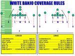 white banjo coverage rules