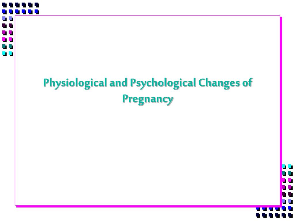 physiological and psychological changes of pregnancy l.