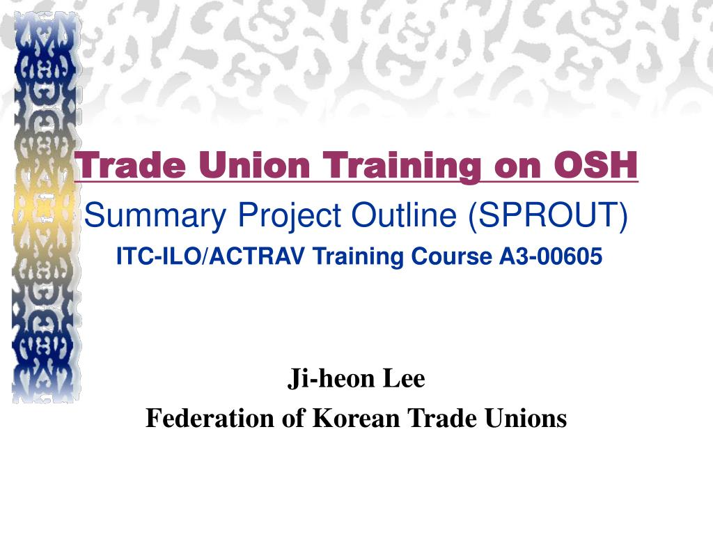 trade union training on osh summary project outline sprout itc ilo actrav training course a3 00605 l.