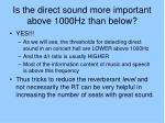is the direct sound more important above 1000hz than below