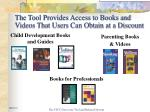 the tool provides access to books and videos that users can obtain at a discount
