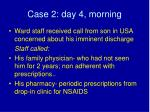 case 2 day 4 morning