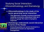 studying social interaction ethnomethodology and dramaturgy