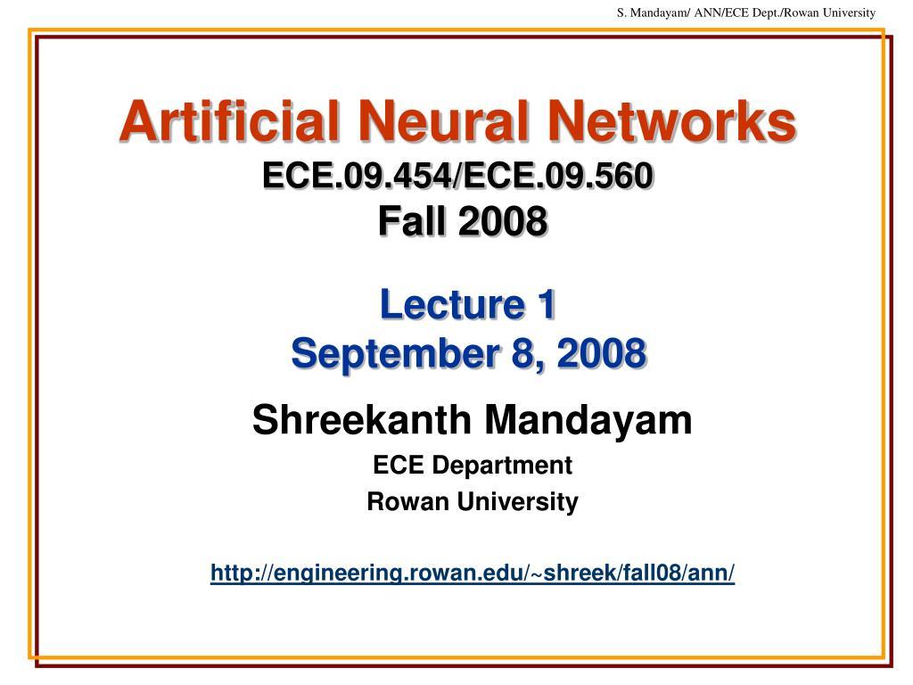 artificial neural networks ece 09 454 ece 09 560 fall 2008 l.
