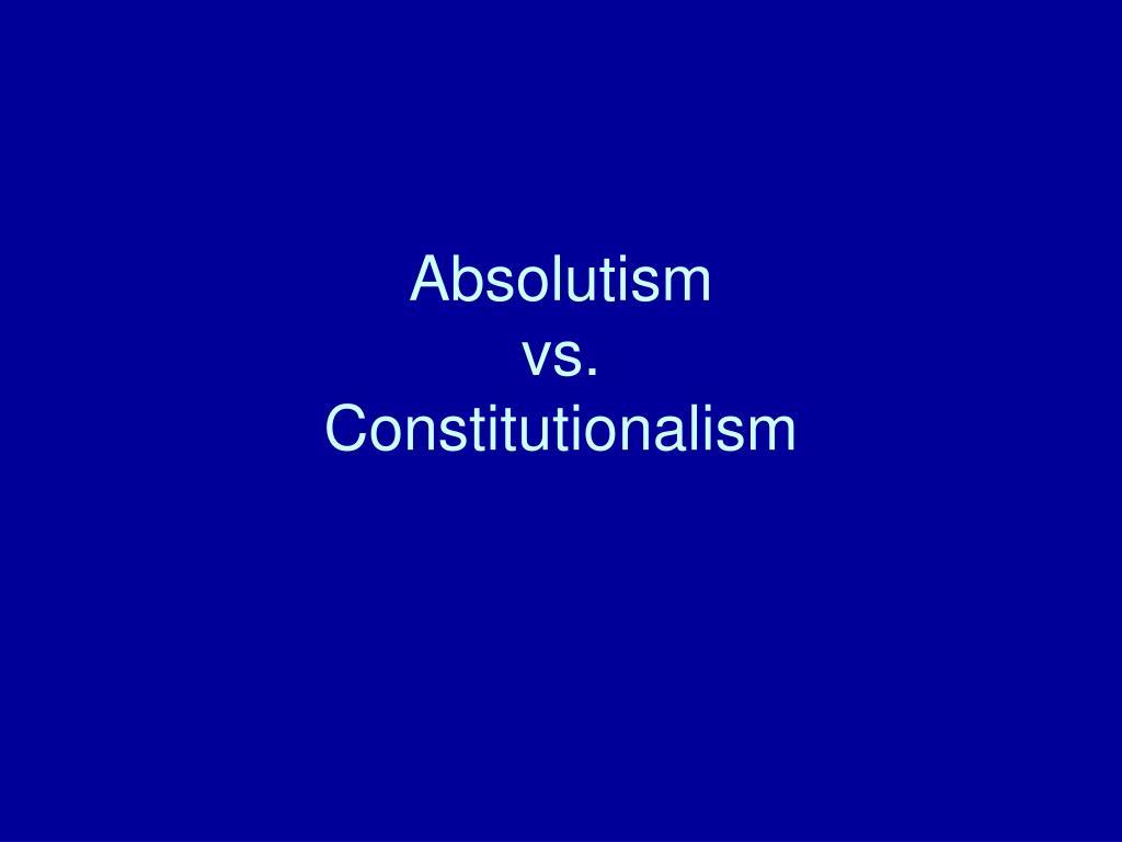 absolutism vs constitutionalism l.