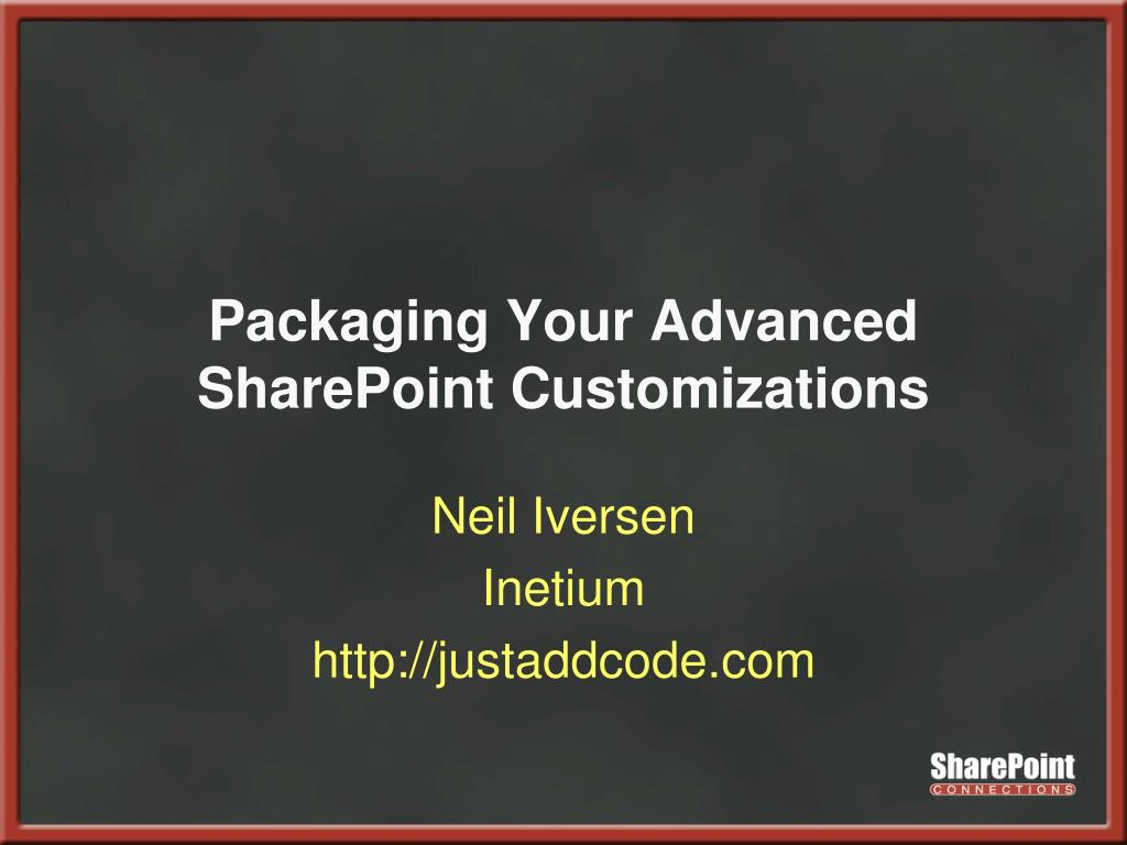 packaging your advanced sharepoint customizations l.