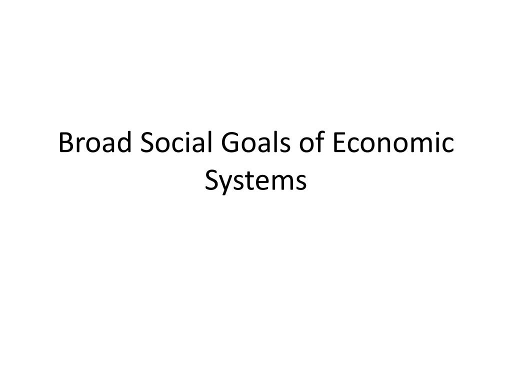 broad social goals of economic systems l.