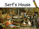 serf s house