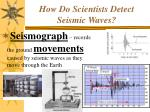 how do scientists detect seismic waves