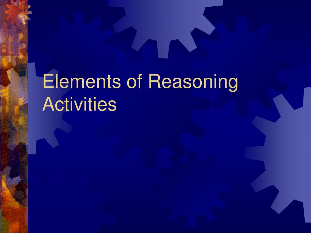 elements of reasoning activities l.