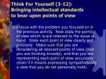 think for yourself 3 12 bringing intellectual standards to bear upon points of view