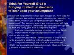 think for yourself 3 15 bringing intellectual standards to bear upon your assumptions