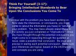 think for yourself 3 17 bringing intellectual standards to bear upon the conclusions you come to