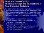 think for yourself 3 9 thinking through the implications of your potential decisions