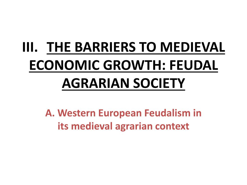 iii the barriers to medieval economic growth feudal agrarian society l.