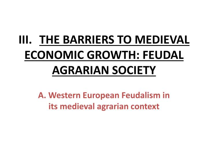Iii the barriers to medieval economic growth feudal agrarian society