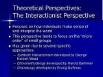 theoretical perspectives the interactionist perspective