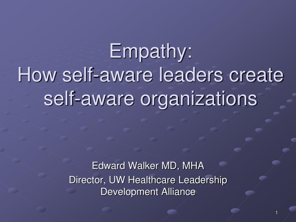 empathy how self aware leaders create self aware organizations l.