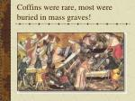 coffins were rare most were buried in mass graves