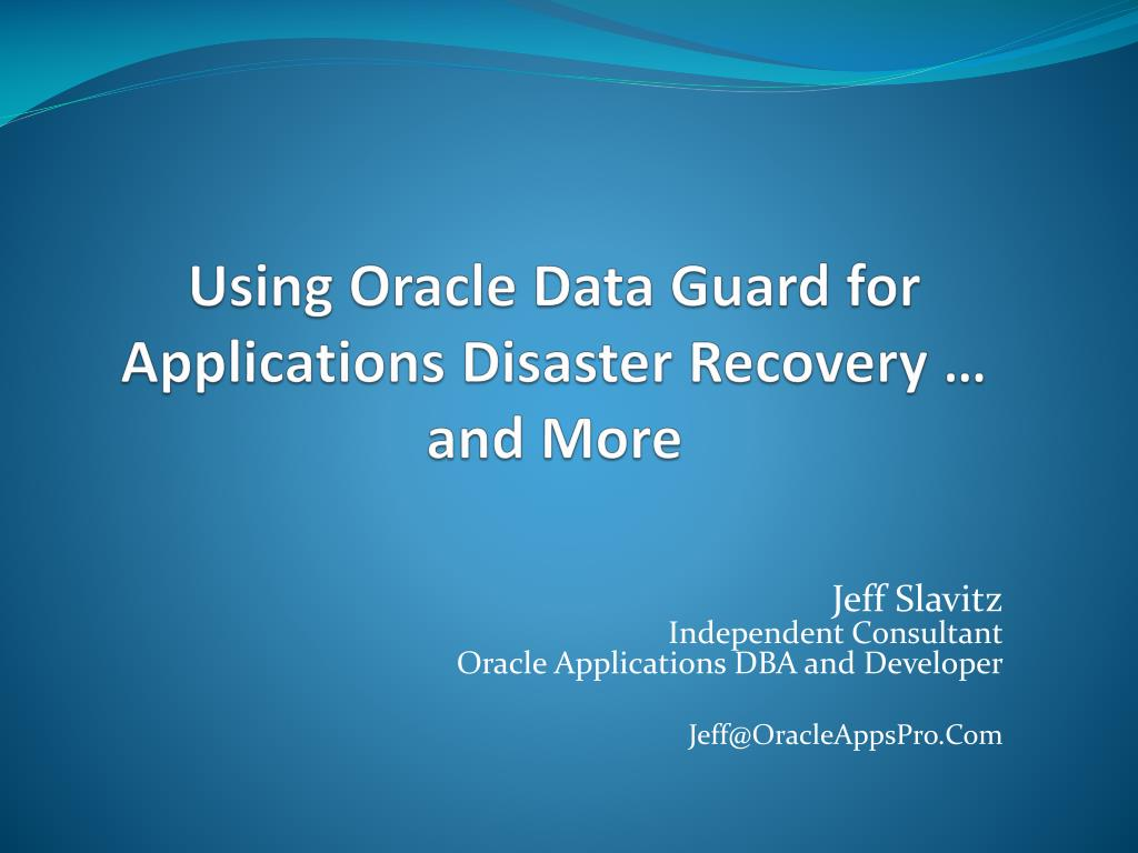 using oracle data guard for applications disaster recovery and more l.