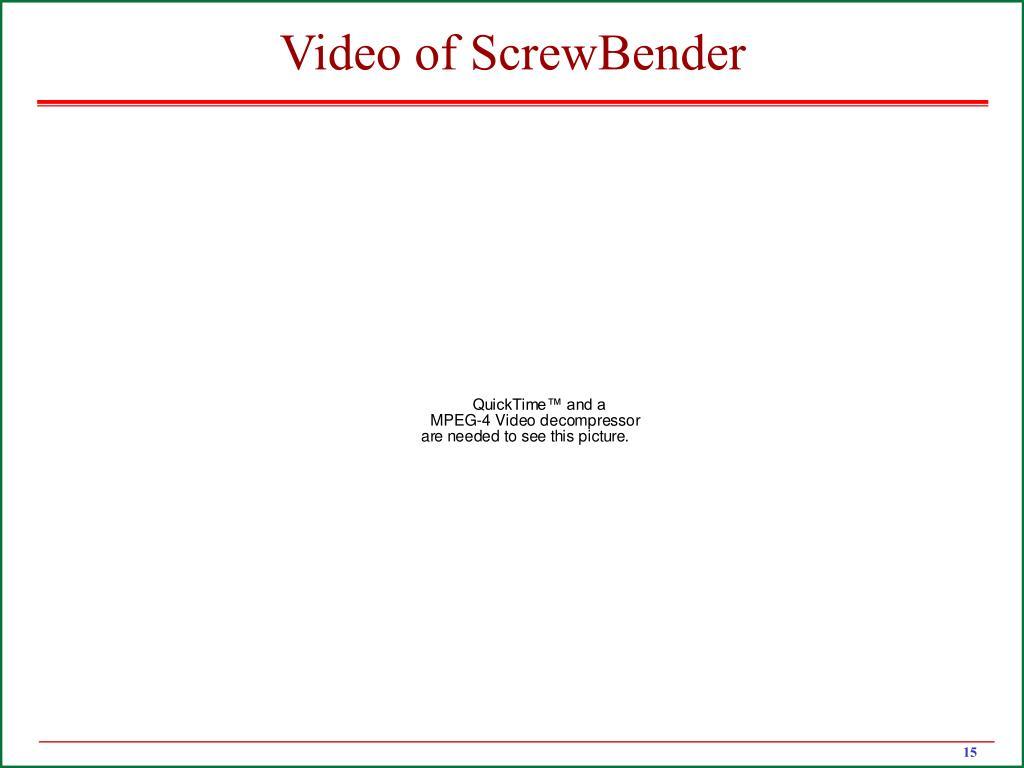 Video of ScrewBender