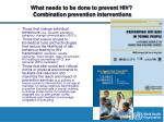 what needs to be done to prevent hiv combination prevention interventions