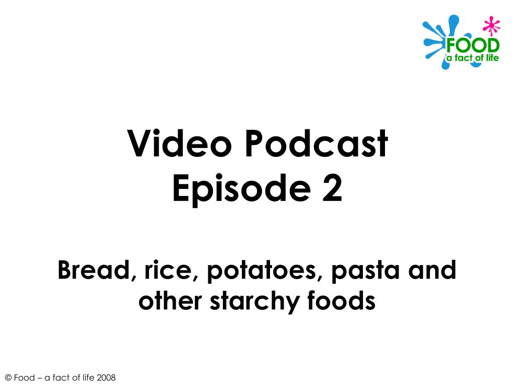 video podcast episode 2 bread rice potatoes pasta and other starchy foods l.