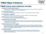 fm e major initiatives
