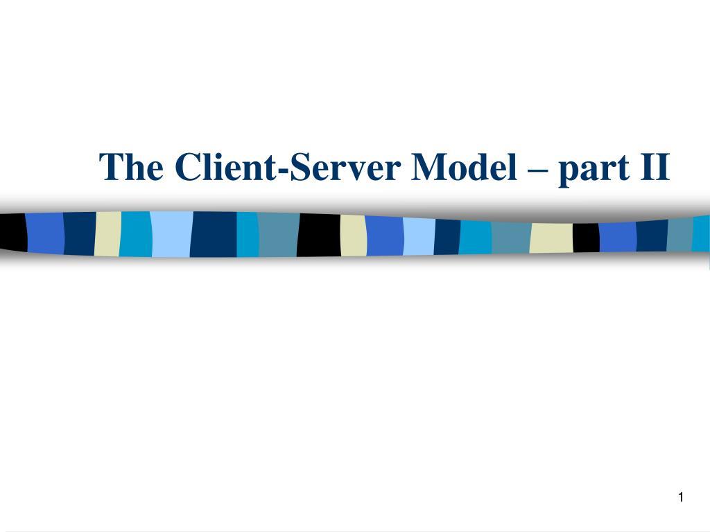 the client server model part ii l.