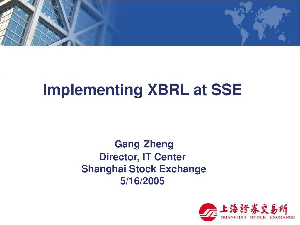implementing xbrl at sse gang zheng director it center shanghai stock exchange 5 16 2005 l.