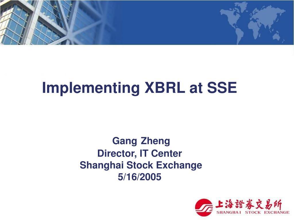 implementing xbrl at sse gang zheng director it center shanghai stock exchange 5 16 2005 l.