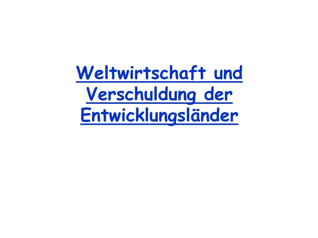weltwirtschaft und verschuldung der entwicklungsl nder l.