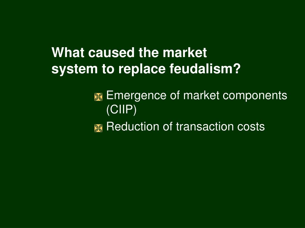 What caused the market system to replace feudalism?