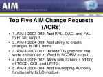 top five aim change requests acrs