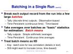 batching in a single run cont d