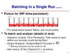 batching in a single run cont d14